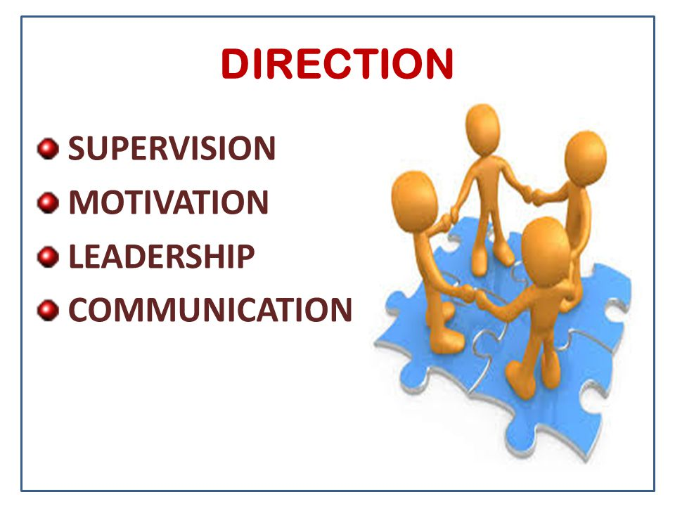 DIRECTION SUPERVISION MOTIVATION LEADERSHIP COMMUNICATION