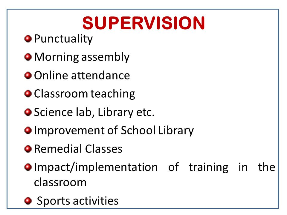 SUPERVISION Punctuality Morning assembly Online attendance Classroom teaching Science lab, Library etc. Improvement of School Library Remedial Classes