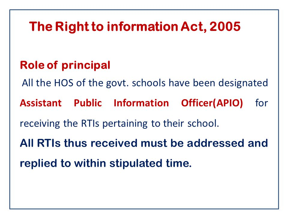 The Right to information Act, 2005 Role of principal All the HOS of the govt.