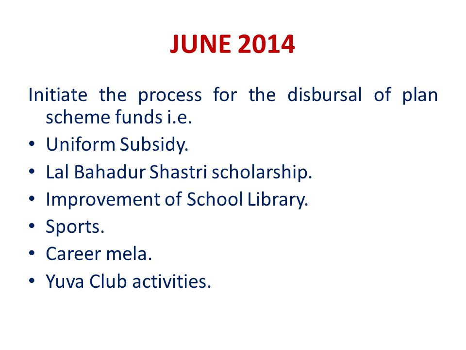 JUNE 2014 Initiate the process for the disbursal of plan scheme funds i.e.