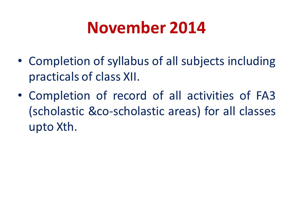 November 2014 Completion of syllabus of all subjects including practicals of class XII. Completion of record of all activities of FA3 (scholastic &co-