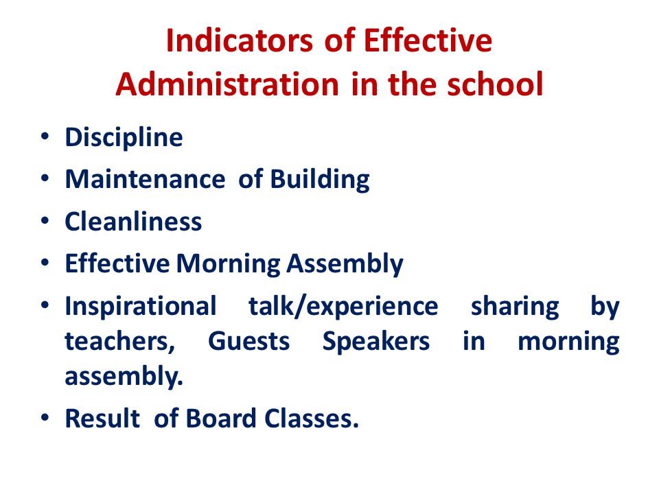 Indicators of Effective Administration in the school Discipline Maintenance of Building Cleanliness Effective Morning Assembly Inspirational talk/experience sharing by teachers, Guests Speakers in morning assembly.