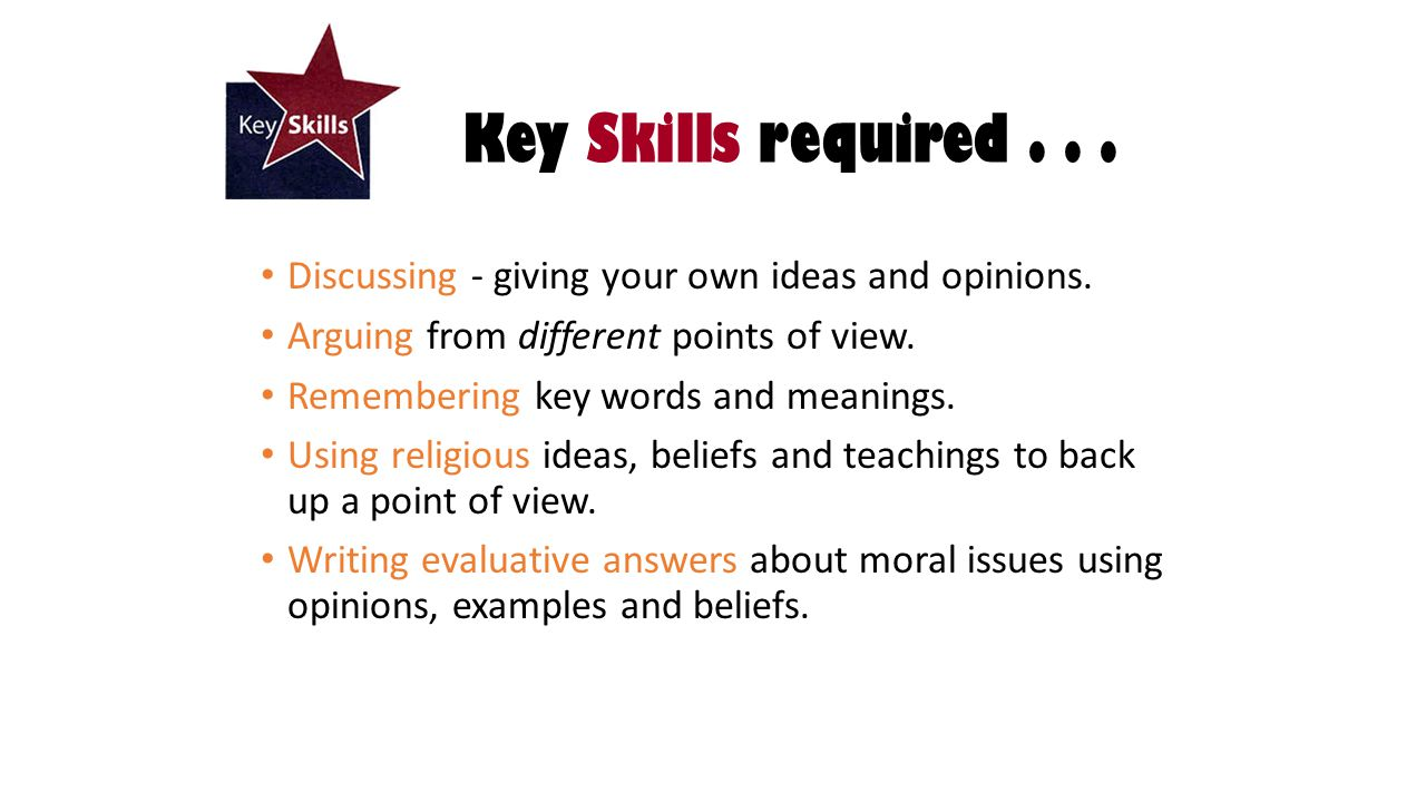 Key Skills required... Discussing - giving your own ideas and opinions.