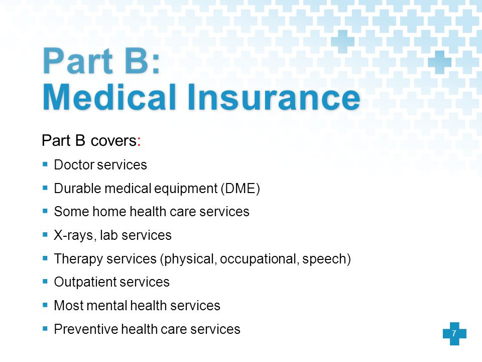  Doctor services  Durable medical equipment (DME)  Some home health care services  X-rays, lab services  Therapy services (physical, occupational