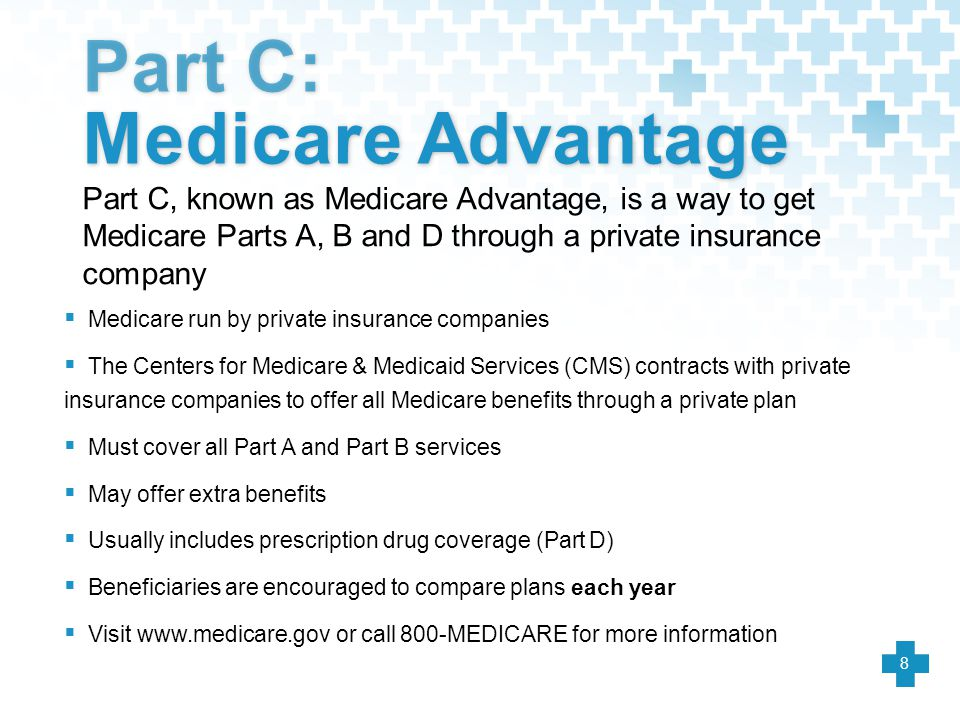  Medicare run by private insurance companies  The Centers for Medicare & Medicaid Services (CMS) contracts with private insurance companies to offer