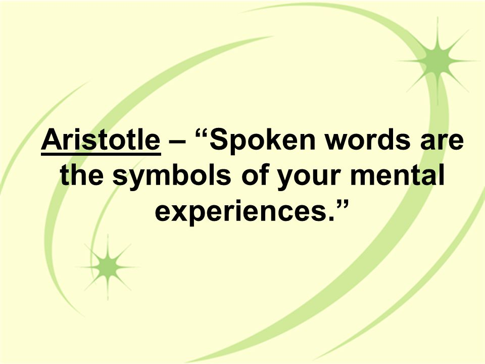 Aristotle – Spoken words are the symbols of your mental experiences.