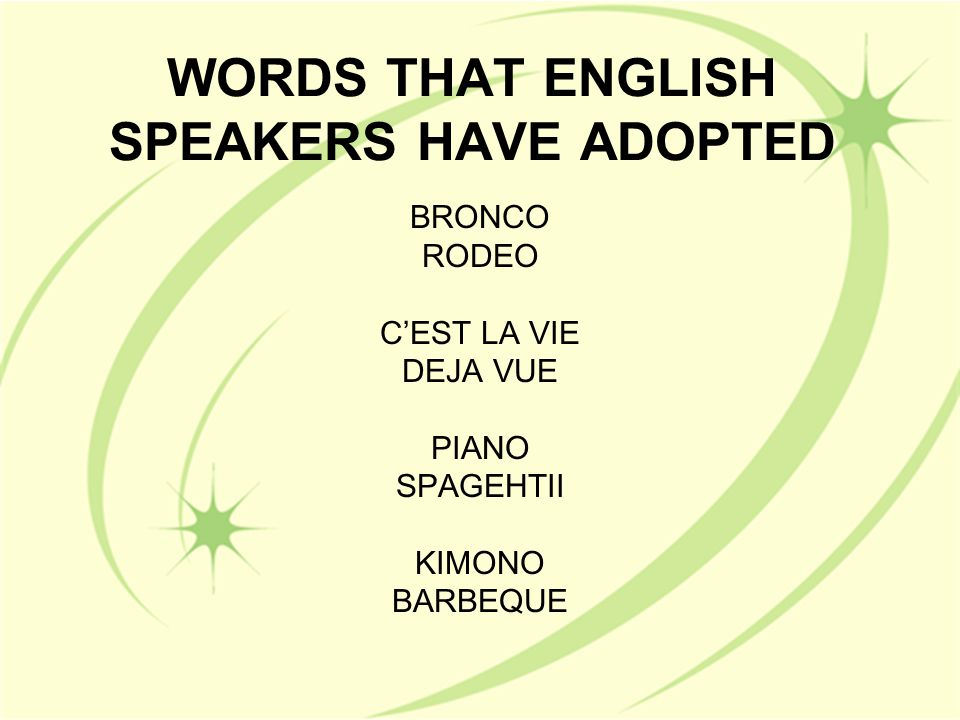 WORDS THAT ENGLISH SPEAKERS HAVE ADOPTED BRONCO RODEO C'EST LA VIE DEJA VUE PIANO SPAGEHTII KIMONO BARBEQUE