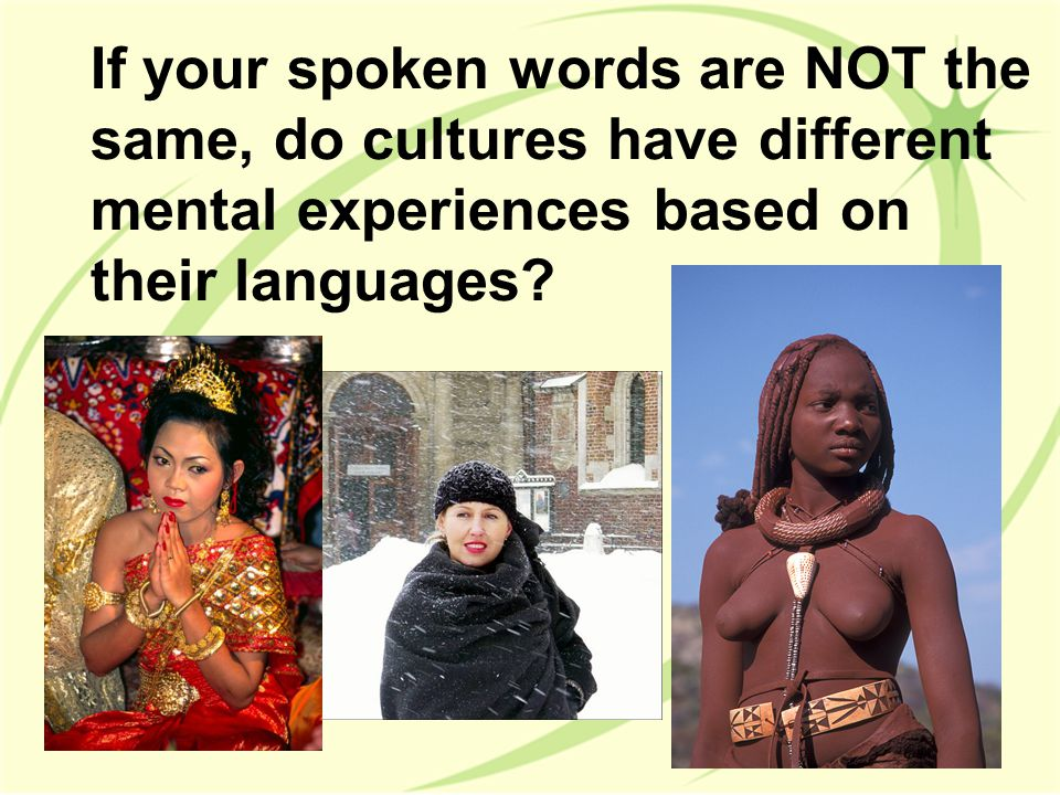 If your spoken words are NOT the same, do cultures have different mental experiences based on their languages?