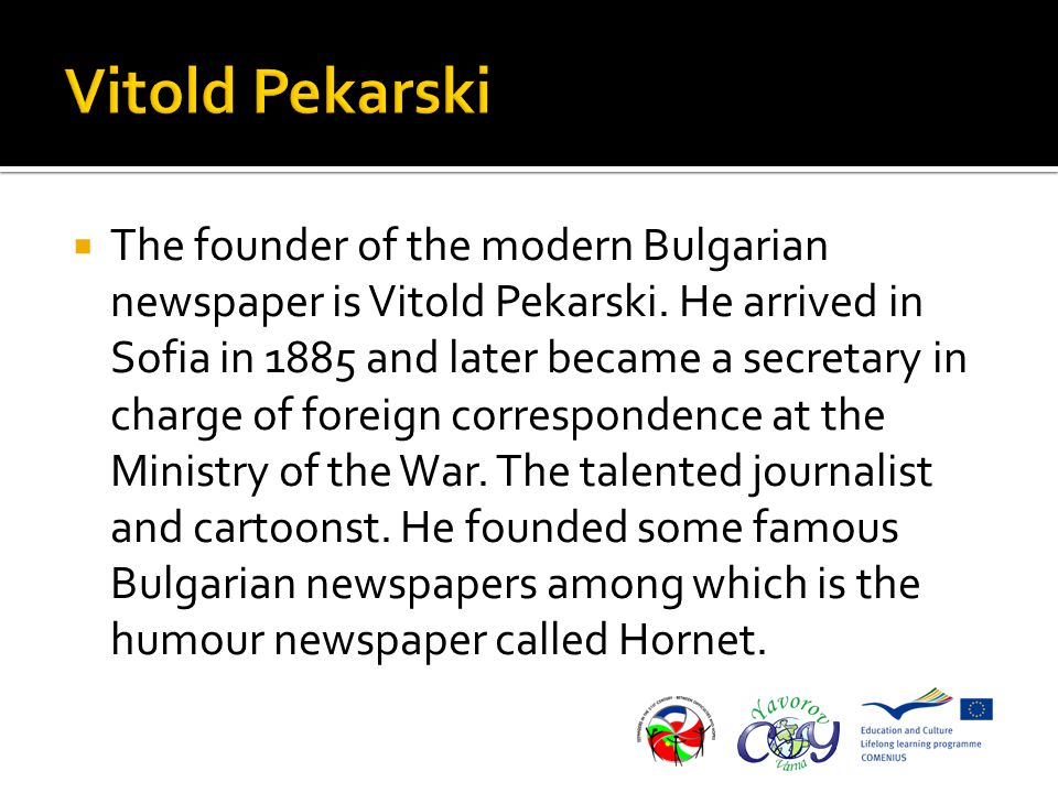 The founder of the modern Bulgarian newspaper is Vitold Pekarski.