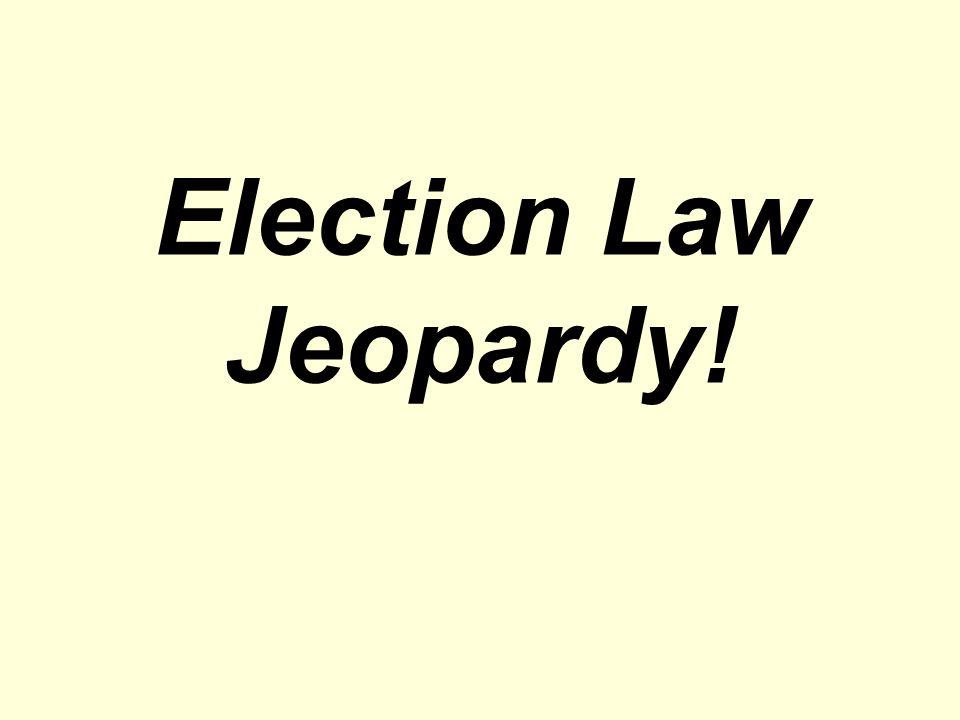 Election Law Jeopardy!