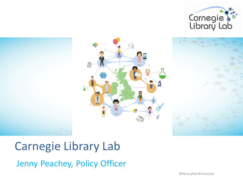 Carnegie Library Lab Jenny Peachey, Policy Officer #librarylab #innovate