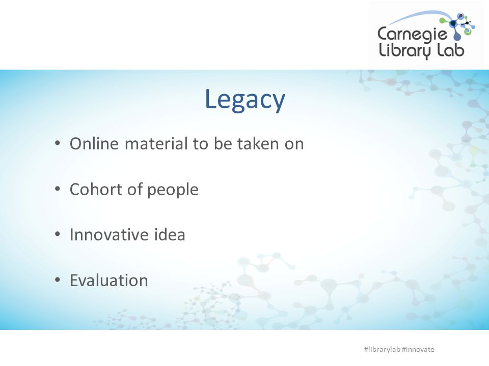 Legacy Online material to be taken on Cohort of people Innovative idea Evaluation #librarylab #innovate