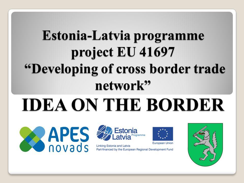 Estonia-Latvia programme project EU 41697 Developing of cross border trade network IDEA ON THE BORDER