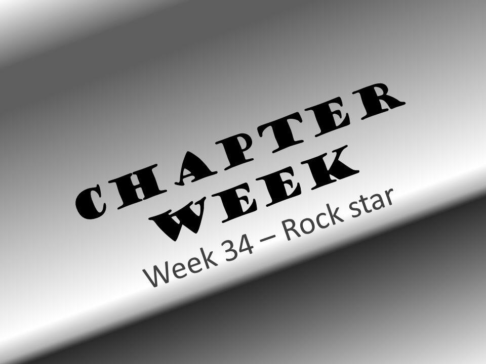 Chapter Week Week 34 – Rock star