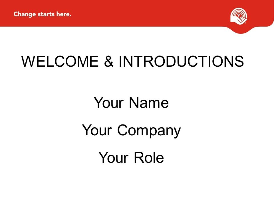 WELCOME & INTRODUCTIONS Your Name Your Company Your Role
