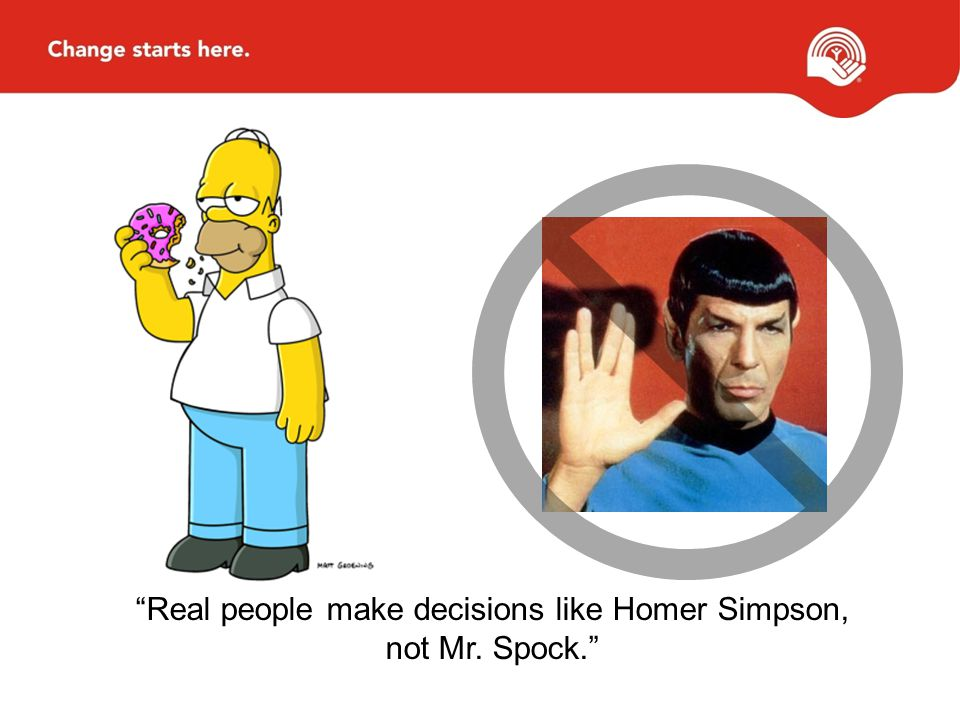 Real people make decisions like Homer Simpson, not Mr. Spock.