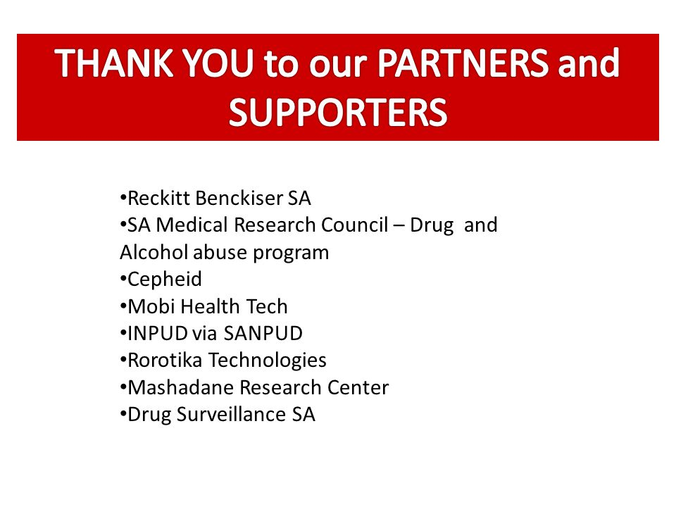 Reckitt Benckiser SA SA Medical Research Council – Drug and Alcohol abuse program Cepheid Mobi Health Tech INPUD via SANPUD Rorotika Technologies Mashadane Research Center Drug Surveillance SA