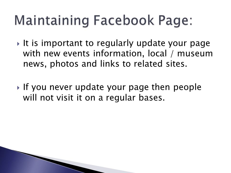  It is important to regularly update your page with new events information, local / museum news, photos and links to related sites.