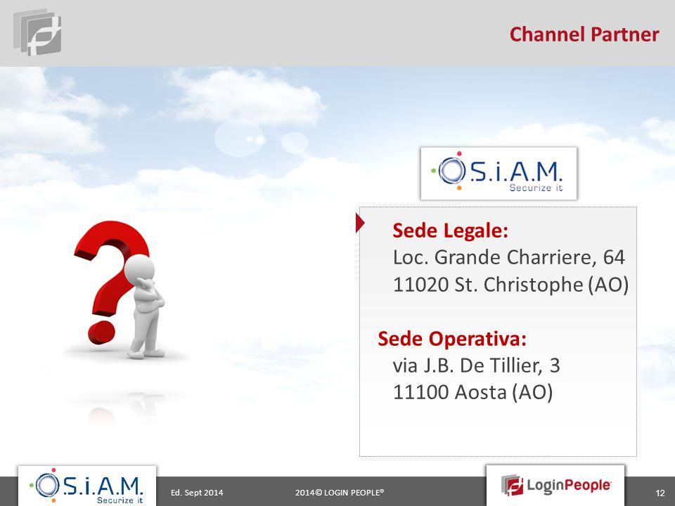 2014© LOGIN PEOPLE®Ed. Sept 2014 12 Channel Partner Sede Legale: Loc.