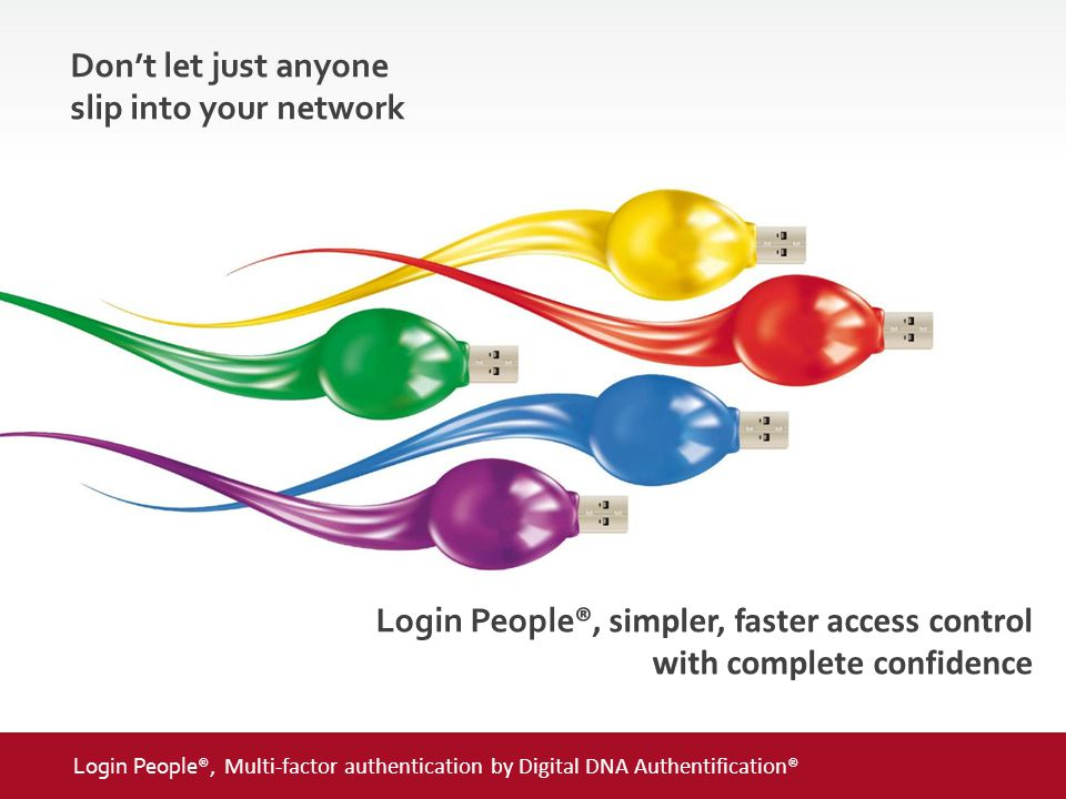 2014© LOGIN PEOPLE®Ed. Sept 2014 13 Don't let just anyone slip into your network Login People ®, simpler, faster access control with complete confiden