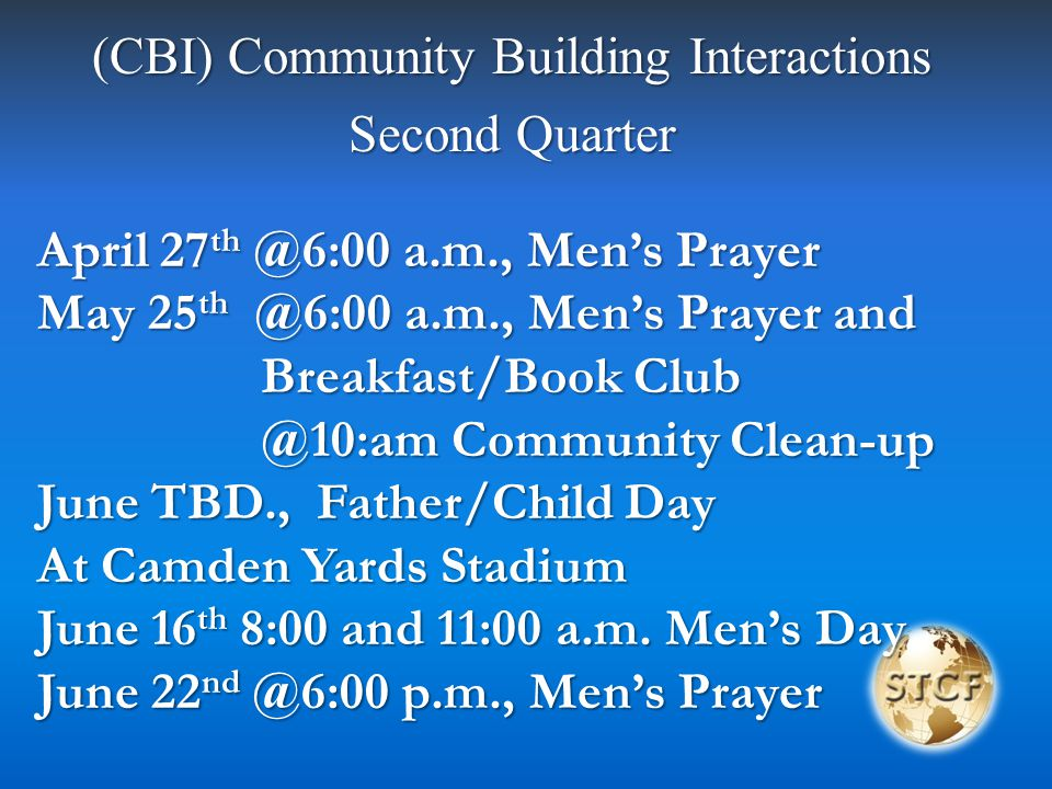 (CBI) Community Building Interactions Third Quarter July 27 th @6:00 a.m., Men's Prayer and Breakfast/Book Club Breakfast/Book Club @10:am Community Clean-up @10:am Community Clean-up August : Rest Month September 12 th - 14 th, Men's Conference September 28 th @6:00 a.m., Men's Prayer