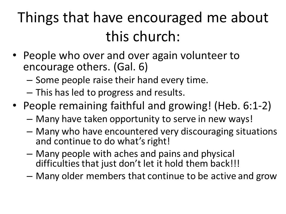 Things that have encouraged me about this church: People who over and over again volunteer to encourage others.