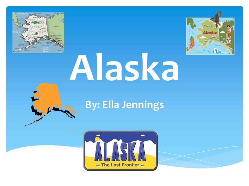 Alaska By: Ella Jennings