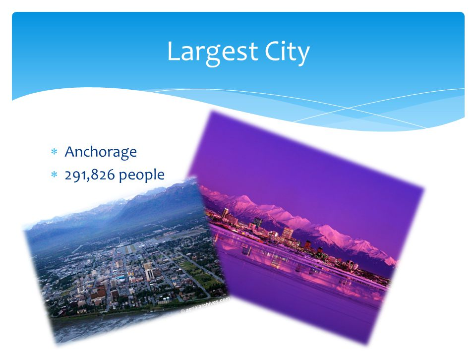  Anchorage  291,826 people Largest City