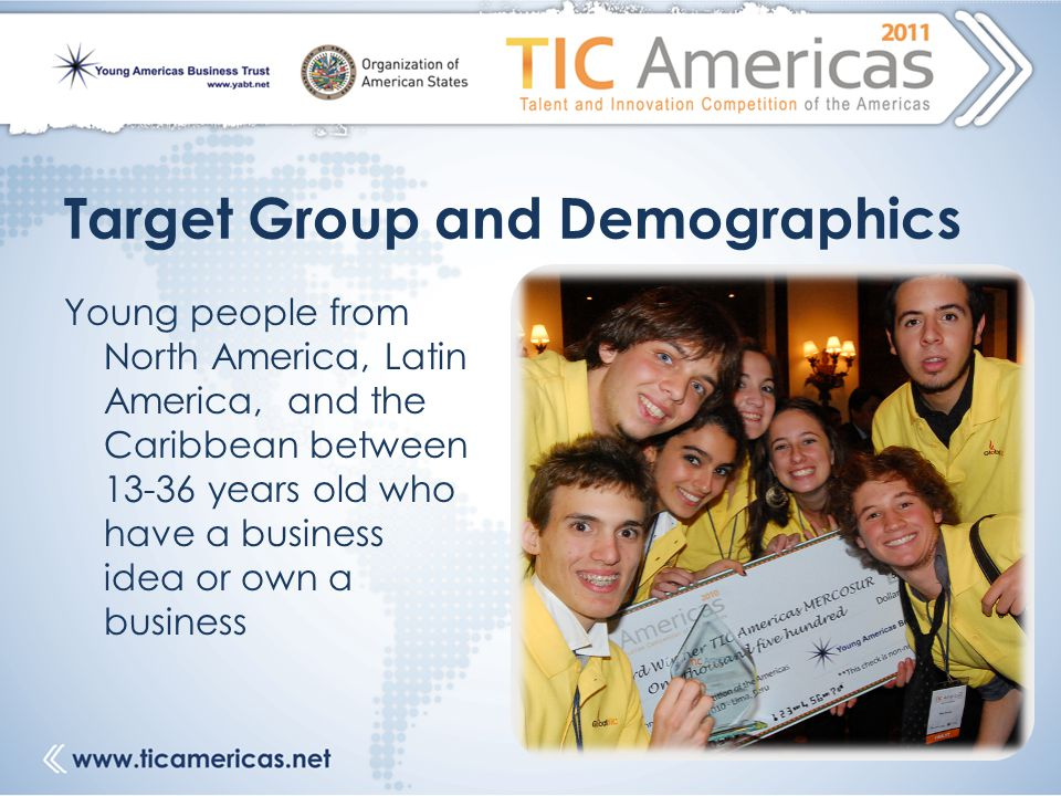 Target Group and Demographics Young people from North America, Latin America, and the Caribbean between 13-36 years old who have a business idea or own a business