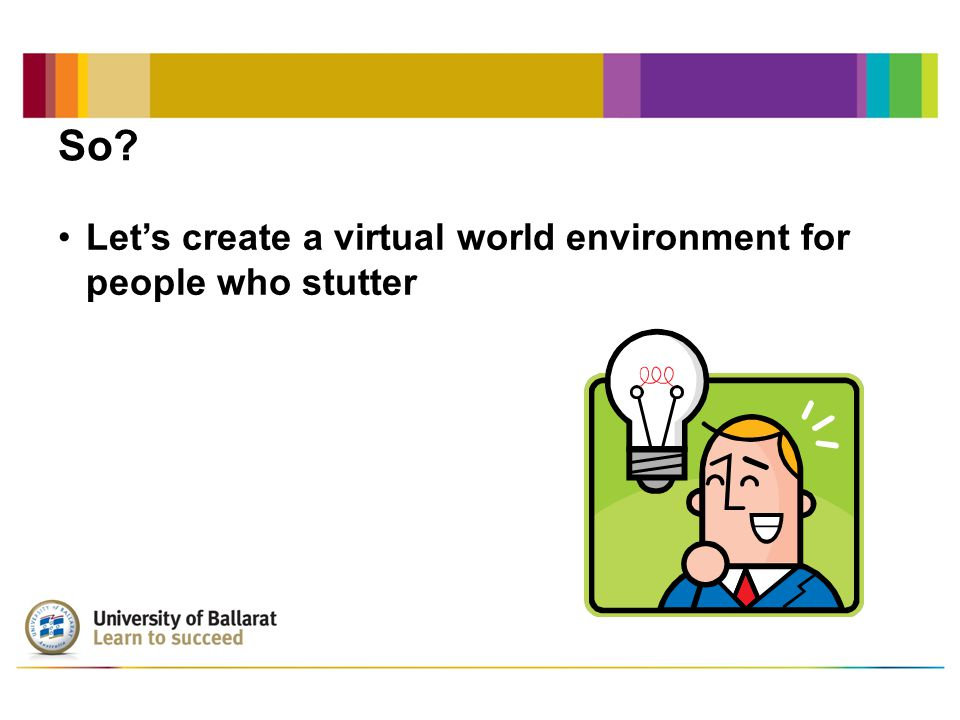 So Let's create a virtual world environment for people who stutter