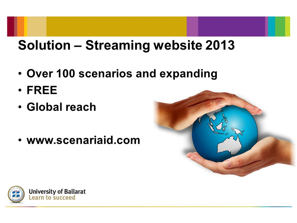 Solution – Streaming website 2013 Over 100 scenarios and expanding FREE Global reach www.scenariaid.com