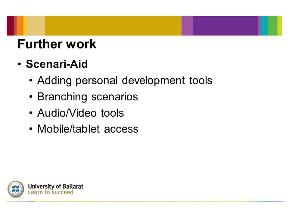 Further work Scenari-Aid Adding personal development tools Branching scenarios Audio/Video tools Mobile/tablet access