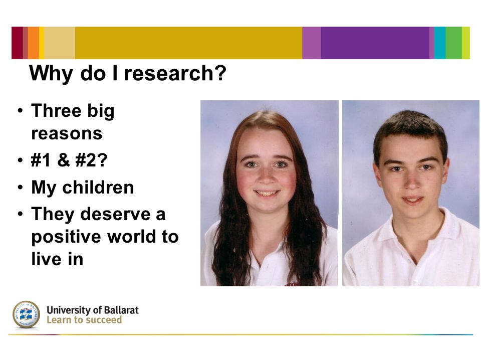 Why do I research.Three big reasons #1 & #2.