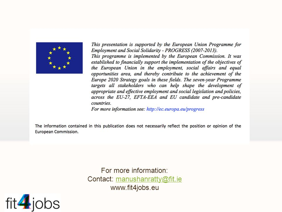 For more information: Contact: manushanratty@fit.iemanushanratty@fit.ie www.fit4jobs.eu