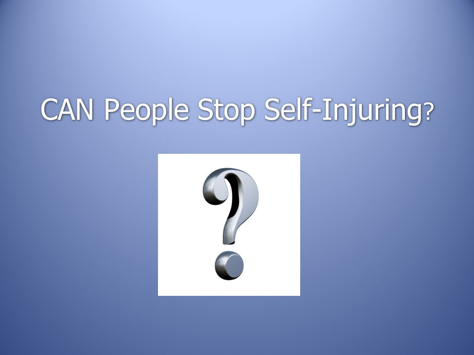 CAN People Stop Self-Injuring ?