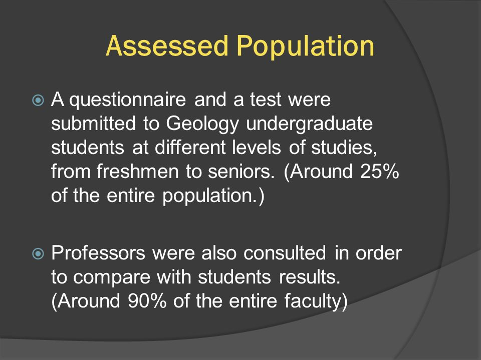 Assessed Population  A questionnaire and a test were submitted to Geology undergraduate students at different levels of studies, from freshmen to seniors.