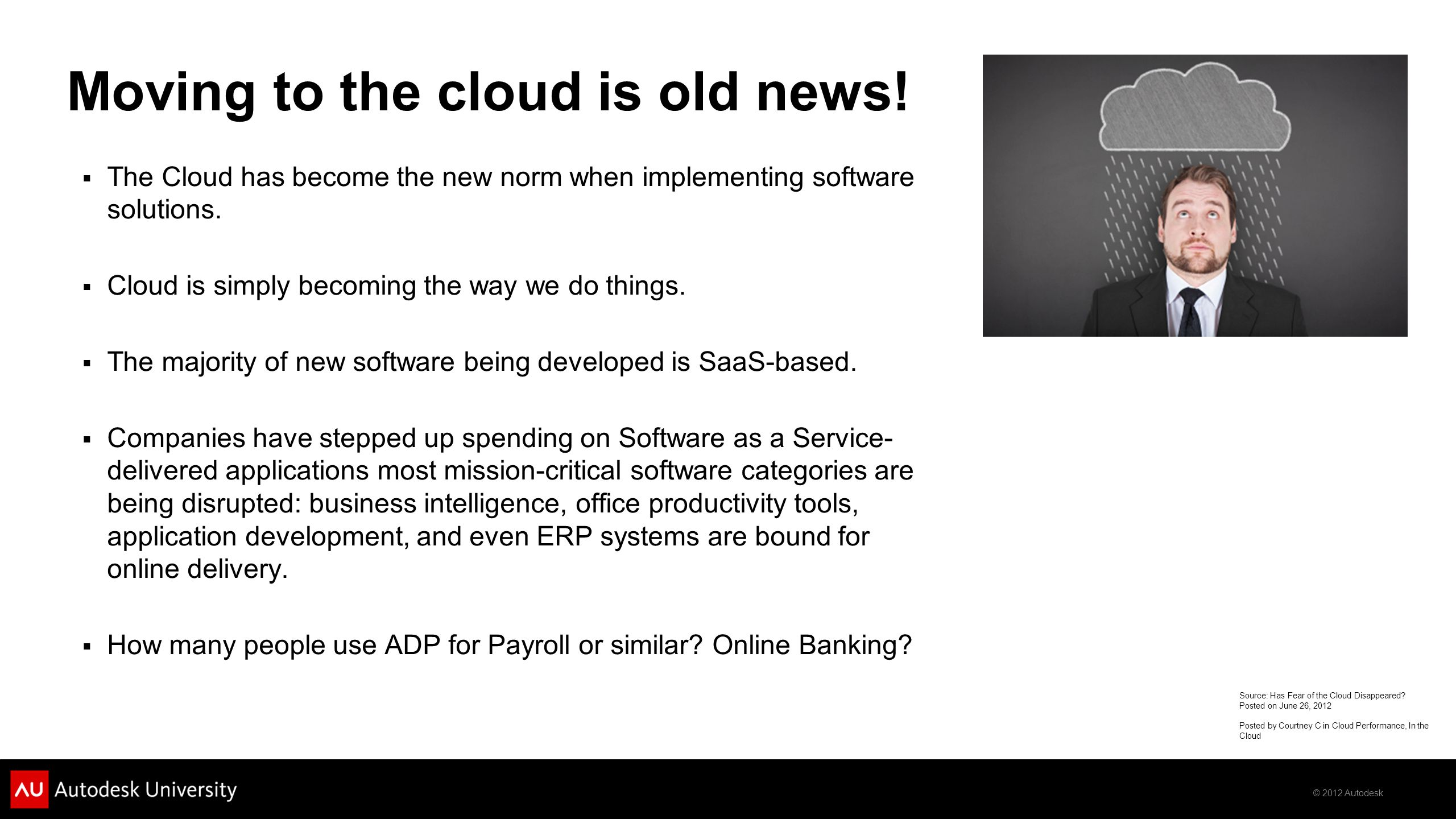 © 2012 Autodesk Moving to the cloud is old news.