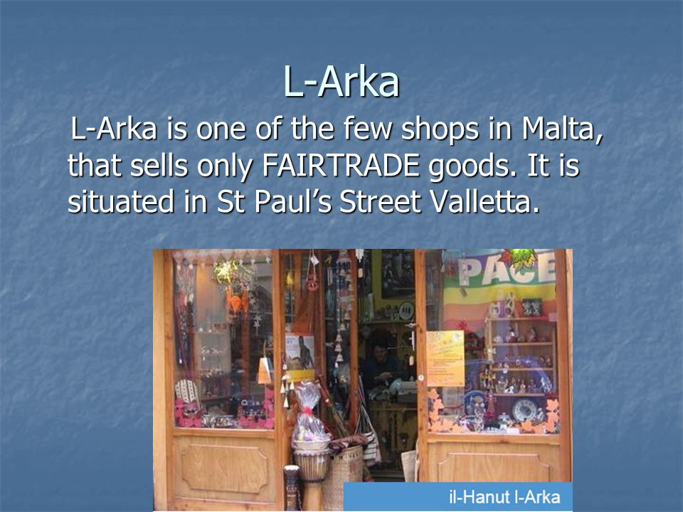 L-Arka L-Arka is one of the few shops in Malta, that sells only FAIRTRADE goods.