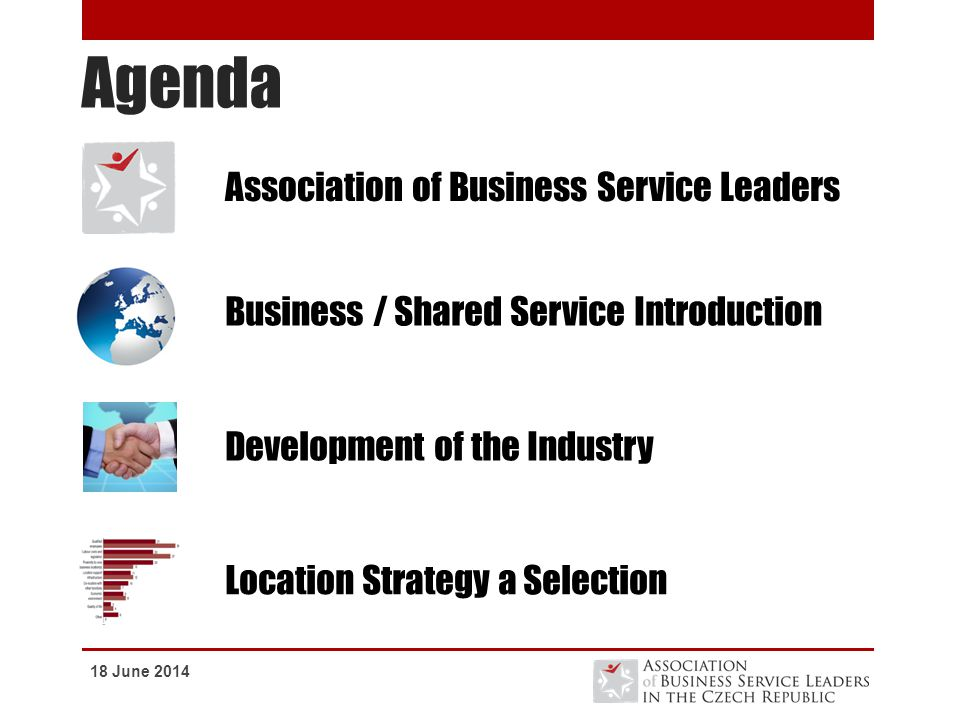 Agenda 18 June 2014 Business / Shared Service Introduction Development of the Industry Location Strategy a Selection Association of Business Service L