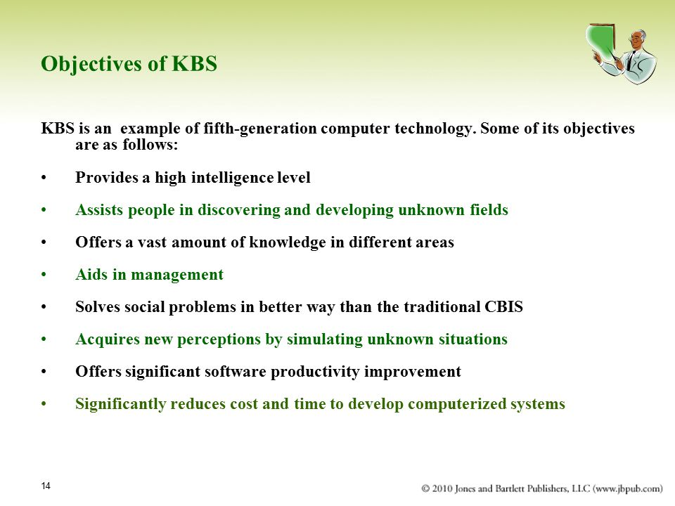 14 Objectives of KBS KBS is an example of fifth-generation computer technology.