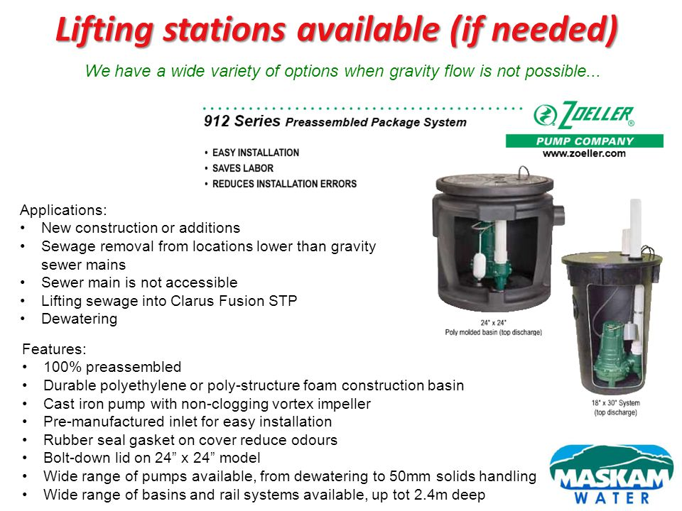 Lifting stations available (if needed) Applications: New construction or additions Sewage removal from locations lower than gravity sewer mains Sewer