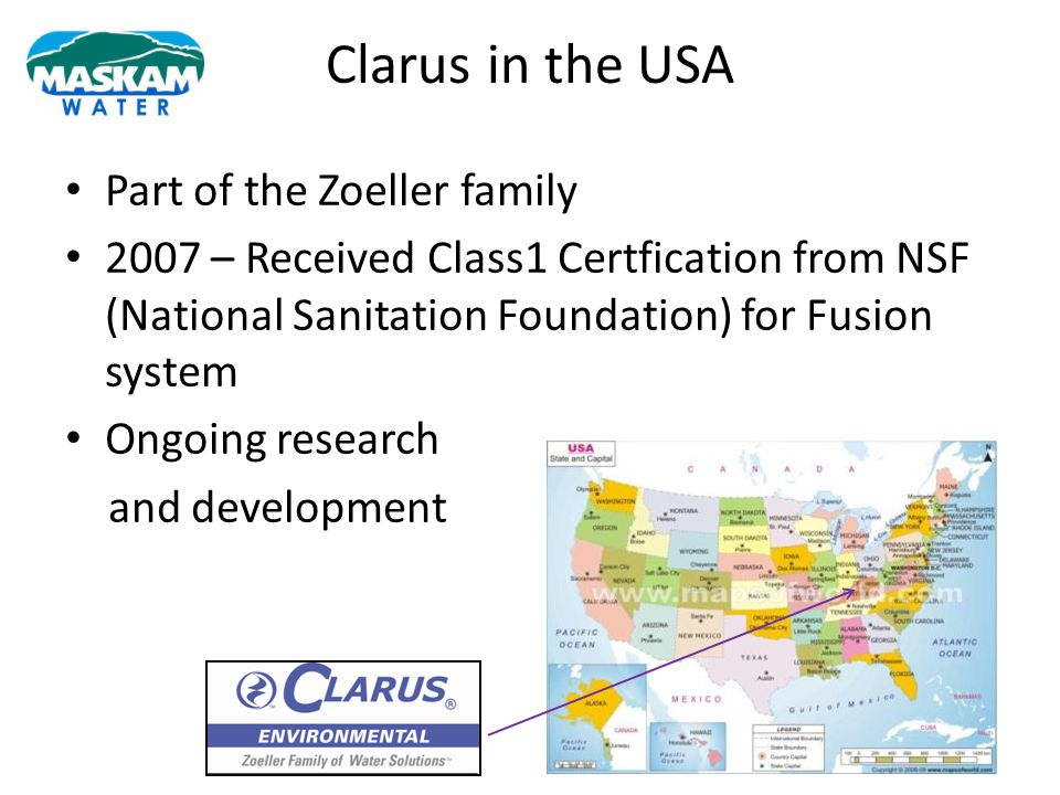 Clarus in the USA Part of the Zoeller family 2007 – Received Class1 Certfication from NSF (National Sanitation Foundation) for Fusion system Ongoing r