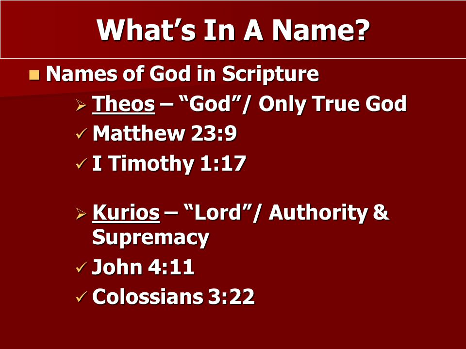 "Names of God in Scripture Names of God in Scripture  Theos – ""God""/ Only True God Matthew 23:9 Matthew 23:9 I Timothy 1:17 I Timothy 1:17 What's In A"