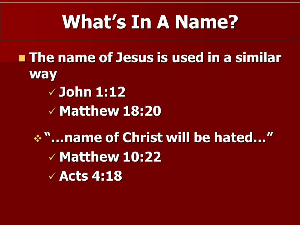 "The name of Jesus is used in a similar way The name of Jesus is used in a similar way John 1:12 John 1:12 Matthew 18:20 Matthew 18:20  ""…name of Chri"