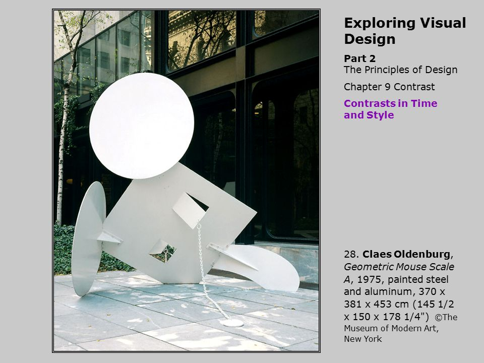 Exploring Visual Design Part 2 The Principles of Design Chapter 9 Contrast Contrasts in Time and Style 28. Claes Oldenburg, Geometric Mouse Scale A, 1