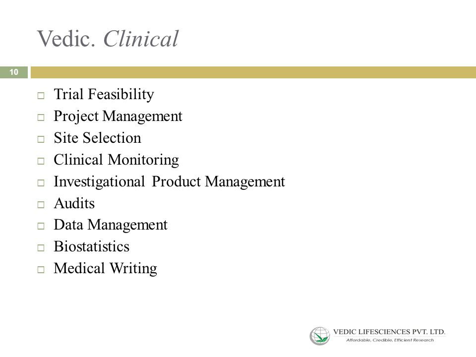 Vedic. Clinical  Trial Feasibility  Project Management  Site Selection  Clinical Monitoring  Investigational Product Management  Audits  Data M
