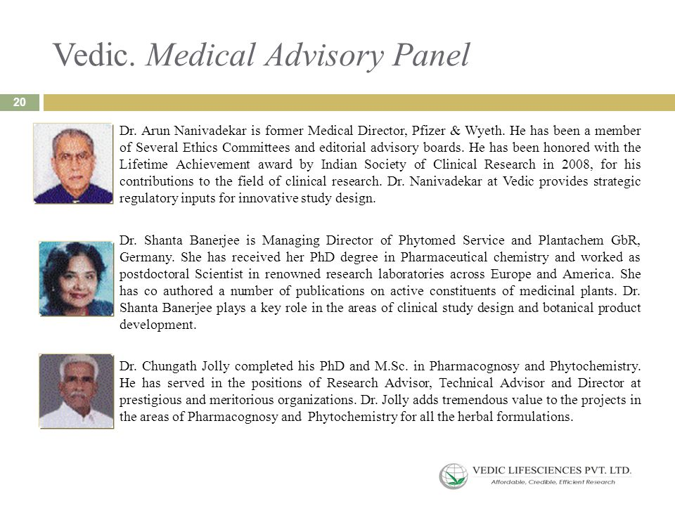 Vedic. Medical Advisory Panel Dr. Arun Nanivadekar is former Medical Director, Pfizer & Wyeth. He has been a member of Several Ethics Committees and e