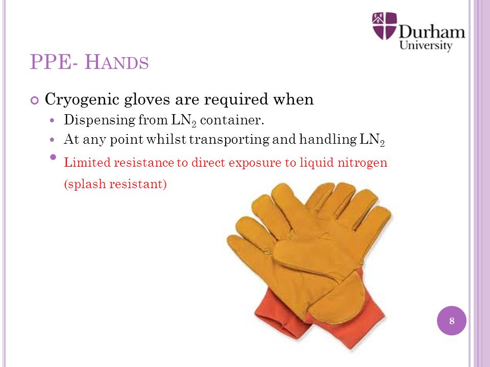 PPE- H ANDS Cryogenic gloves are required when Dispensing from LN 2 container.