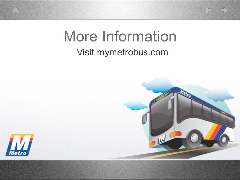 Visit mymetrobus.com More Information