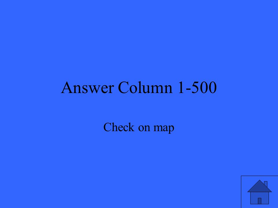 Answer Column 1-500 Check on map